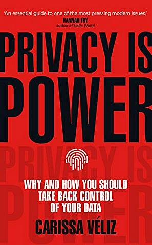 Privacy is Power: Why and How You Should Take Back Control of Your Data - Carissa Veliz - 9781787634046