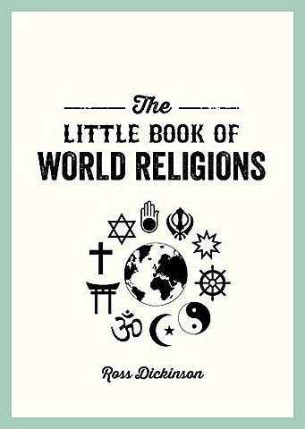 The Little Book of World Religions: A Pocket Guide to Spiritual Beliefs and Practices - Ross Dickinson - 9781787832510
