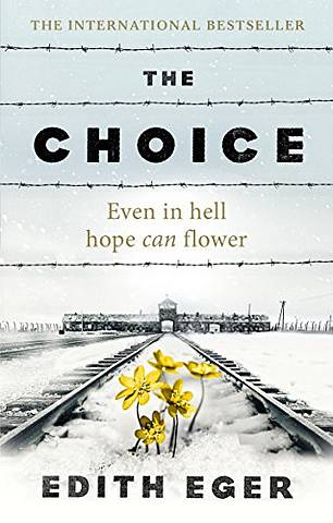 The Choice: A true story of hope - Edith Eger - 9781846045127