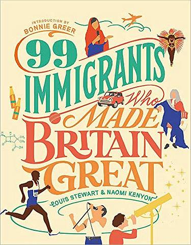 99 Immigrants Who Made Britain Great - Louis Stewart - 9781912454334