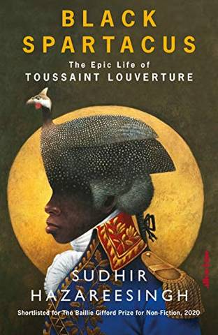 Black Spartacus: The Epic Life of Toussaint Louverture - Sudhir Hazareesingh - 9780241293812