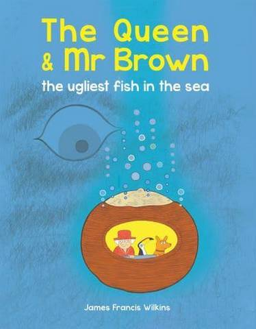 The Queen & Mr Brown: The Ugliest Fish in the Sea - James Francis Wilkins - 9780565095123