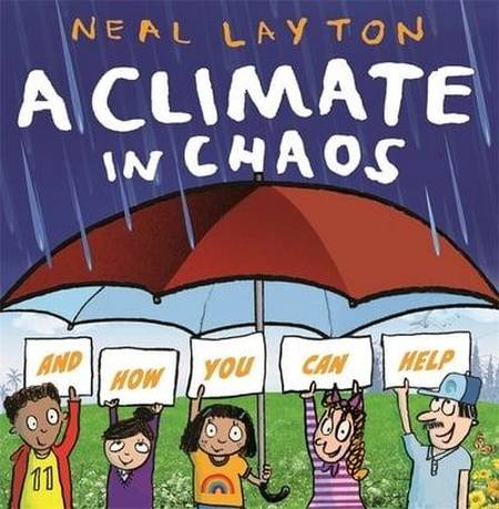 A Climate in Chaos: and how you can help - Neal Layton - 9781526362315