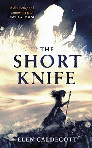 The Short Knife - Elen Caldecott - 9781783449781