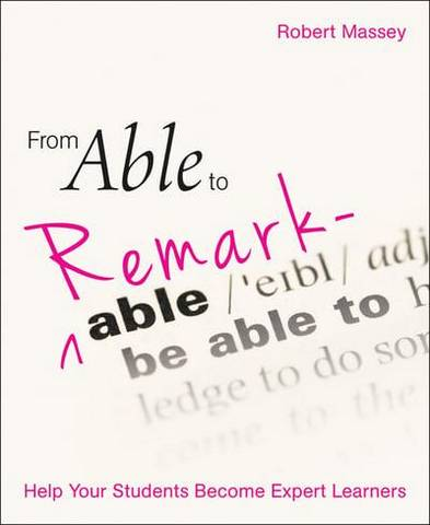 From Able to Remarkable: Help your students become expert learners - Robert Massey - 9781785834356