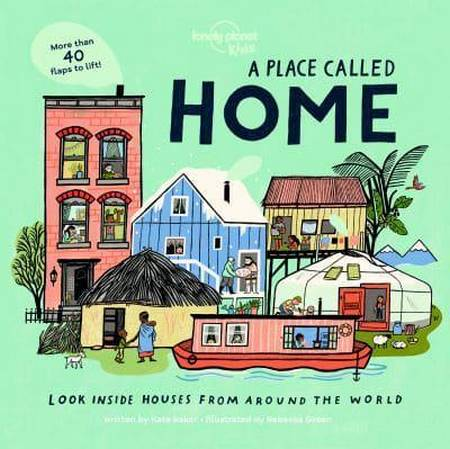 A Place Called Home: Look Inside Houses Around the World - Lonely Planet Kids - 9781788689335