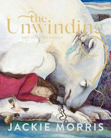 The Unwinding: and other dreamings Gift Edition - Jackie Morris - 9781800180406