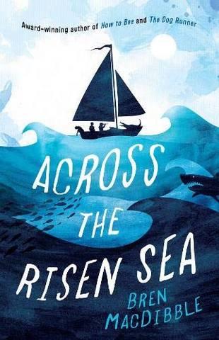 Across the Risen Sea - Bren MacDibble - 9781910646670