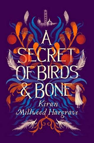 A Secret of Birds & Bone - Kiran Millwood Hargrave - 9781911077947