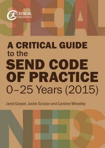 A Critical Guide to the SEND Code of Practice 0-25 Years (2015) - Janet Goepel - 9781913063337
