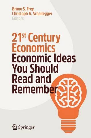 21st Century Economics: Economic Ideas You Should Read and Remember - Bruno S. Frey - 9783030177393