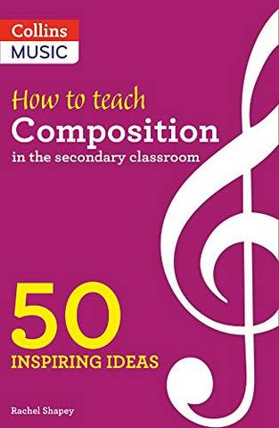 How to Teach Composition in the Secondary Classroom: 50 inspiring ideas - Rachel Shapey - 9780008412906
