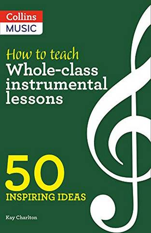 How to Teach Whole-Class Instrumental Lessons: 50 Inspiring Ideas - Kay Charlton - 9780008412913