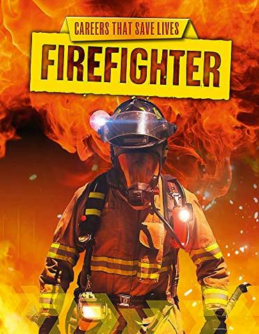 Careers That Save Lives: Firefighter - Louise Spilsbury - 9781445145068