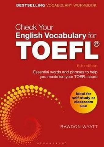 Check Your English Vocabulary for TOEFL: Essential words and phrases to help you maximise your TOEFL score (5th Edition) - Rawdon Wyatt - 9781472966100