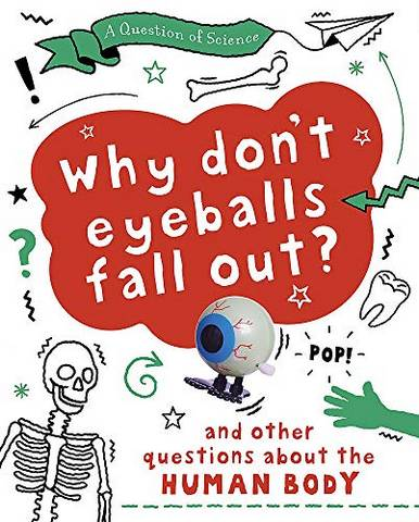 A Question of Science: Why Don't Your Eyeballs Fall Out? And Other Questions about the Human Body - Anna Claybourne - 9781526311375