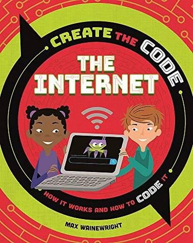 Create the Code: The Internet - Max Wainewright - 9781526313584