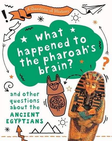 A Question of History: What happened to the pharaoh's brain? And other questions about ancient Egypt - Tim Cooke - 9781526314925
