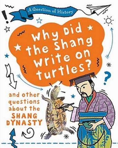 A Question of History: Why did the Shang write on turtles? And other questions about the Shang Dynasty - Tim Cooke - 9781526315366