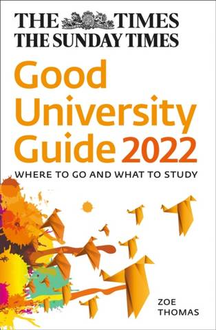 The Times Good University Guide 2022: Where to go and what to study - Zoe Thomas - 9780008419462