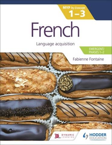 French for the IB MYP 1-3 (Emergent/Phases 1-2): MYP by Concept: Language acquisition - Fabienne Fontaine - 9781398302297