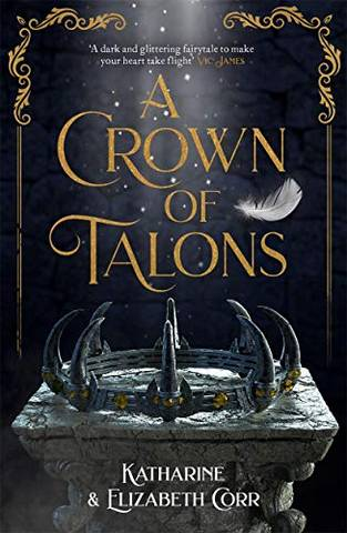 A Crown of Talons: Throne of Swans Book 2 - Katharine Corr - 9781471408878