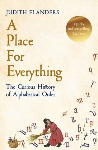 A Place For Everything: The Curious History of Alphabetical Order - Judith Flanders - 9781509881581