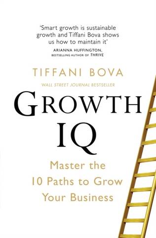 Growth IQ: Master the 10 Paths to Grow Your Business - Tiffani Bova - 9781529004694