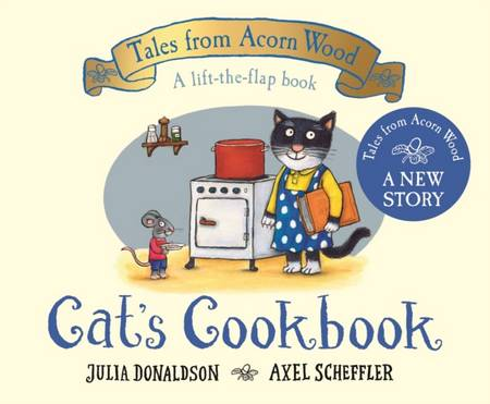 Cat's Cookbook: A new Tales from Acorn Wood story - Julia Donaldson - 9781529034363