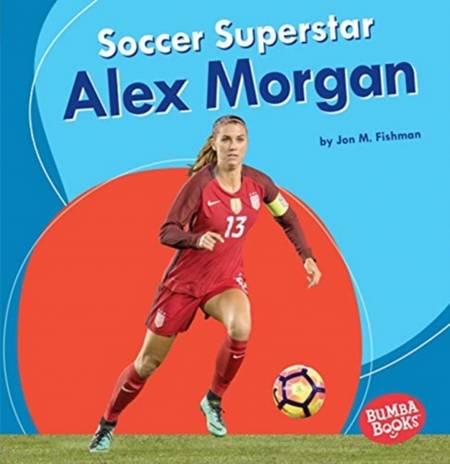 Soccer Superstar Alex Morgan - Jon M. Fishman - 9781541573642