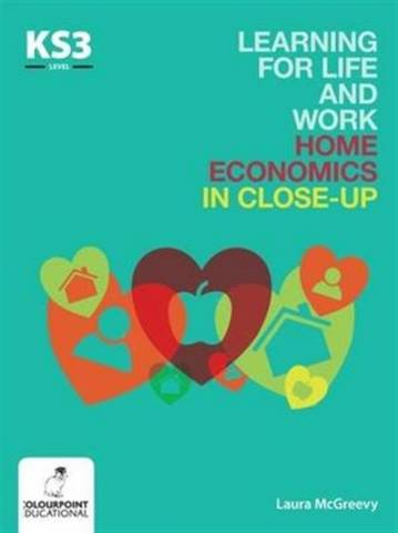 Learning for Life and Work Home Economics in Close-Up: Key Stage 3 - Laura McGreevy - 9781780730899