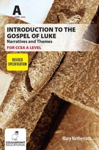 Introduction to the Gospel of Luke for CCEA A Level - Narratives and Themes - Mary Nethercott - 9781780731124