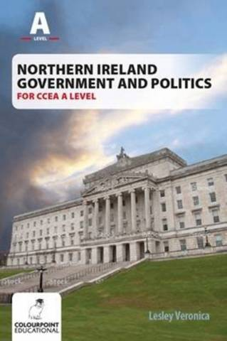 Northern Ireland Government and Politics for CCEA AS Level - Lesley Veronica - 9781780731131