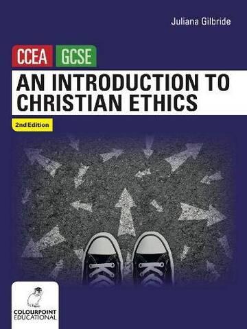 An Introduction to Christian Ethics: CCEA GCSE Religious Studies - Juliana Gilbride - 9781780731742