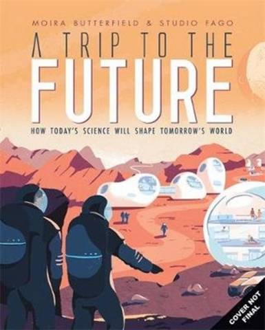 A Trip to the Future - Moira Butterfield - 9781787415751