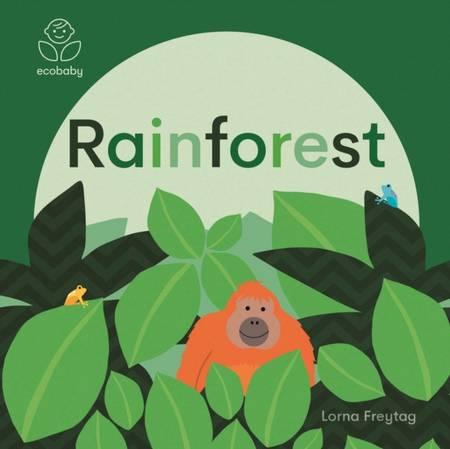 Eco Baby: Rainforests - Lorna Freytag - 9781787416727
