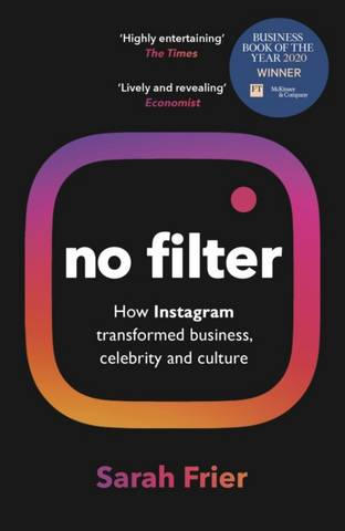 No Filter: The Inside Story of Instagram - Winner of the FT Business Book of the Year Award - Sarah Frier - 9781847942548