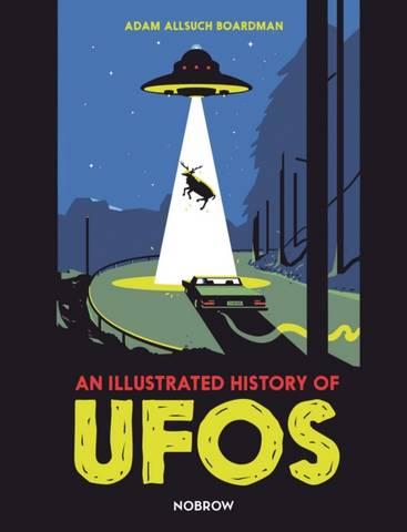 An Illustrated History of UFOs - Adam Allsuch Boardman - 9781910620694