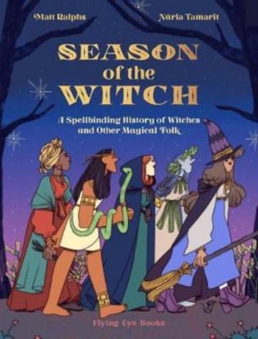 Season of the Witch: A Spellbinding History of Witches and Other Magical Folk - Matt Ralphs - 9781912497539