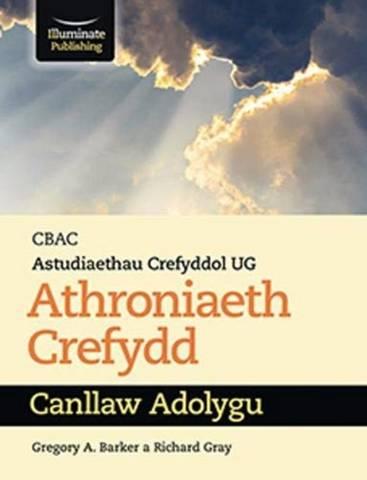 CBAC Astudiaethau Creyfyddol UG Athroniaeth  Crefydd Cannllaw Adolygu (WJEC Religious Studies for AS – Philosophy of Religion Revision Guide Welsh-language edition) - Gregory A. Barker - 9781912820214