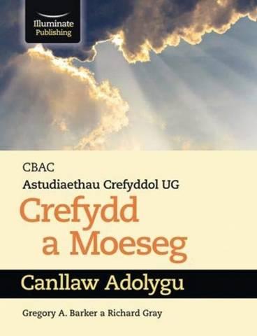 CBAC Astudiaethau Crefyddol UG Crefydd A Moeseg Canllaw Adolygu (WJEC Religious Studies for AS Religion & Ethics Revision Guide Welsh-language edition) - Gregory A. Barker - 9781912820283