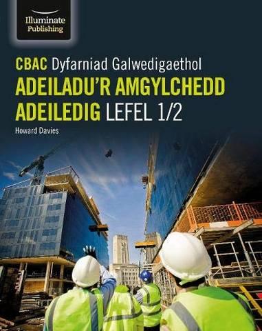 CBAC Dyfarniad Galwedigaethol Lefel 1/2 Mewn Adeiladu'r Amgylchedd Adeiledig (WJEC Vocational Award Constructing the Built Environment Level 1/2) - Howard Davies - 9781912820597