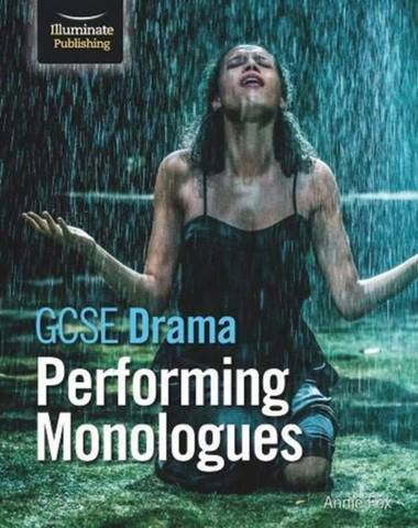GCSE Drama: Performing Monologues - Annie Fox - 9781912820962