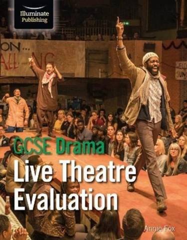 GCSE Drama: Live Theatre Evaluation - Annie Fox - 9781912820979