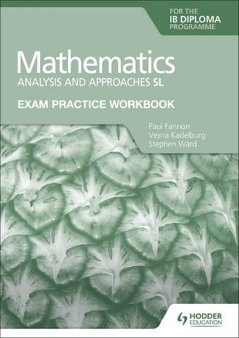 Exam Practice Workbook for Mathematics for the IB Diploma: Analysis and approaches SL - Paul Fannon - 9781398321182