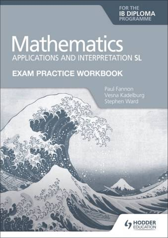 Exam Practice Workbook for Mathematics for the IB Diploma: Applications and interpretation SL - Paul Fannon - 9781398321892
