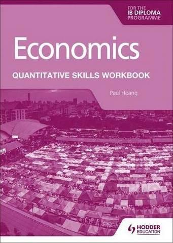 Economics for the IB Diploma: Quantitative Skills Workbook - Paul Hoang - 9781398340442