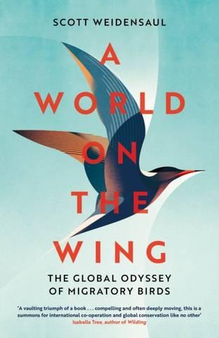 A World on the Wing: The Global Odyssey of Migratory Birds - Scott Weidensaul - 9781509841035