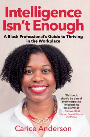 Intelligence isn't Enough: A Black Professional's Guide to Thriving in the Workplace - Carice Anderson - 9781776191147
