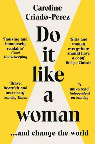 Do It Like a Woman: ... and Change the World - Caroline Criado-Perez (Y) - 9781783787333